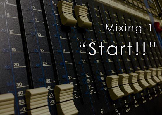 Mixing-1 Start!!