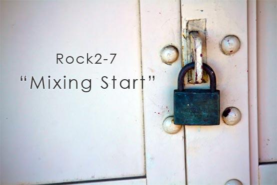 Rock2-7 Mixing Start