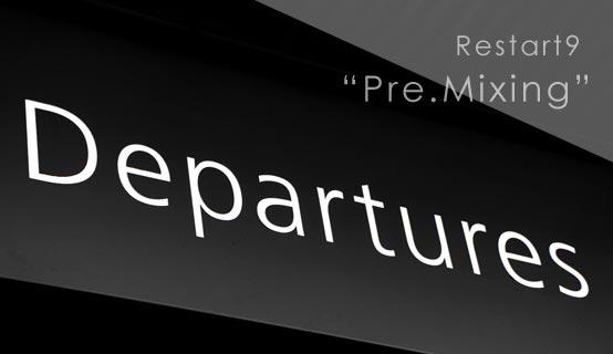 Restart9 Pre.mixing