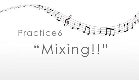 practice6 Mixing!!