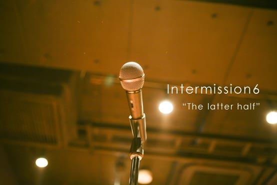 Intermission6 the latter half