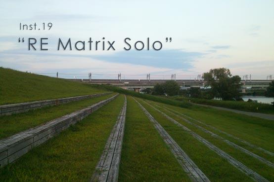 instrumental19 RE Matrix Solo