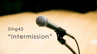 Sing42 Intermission